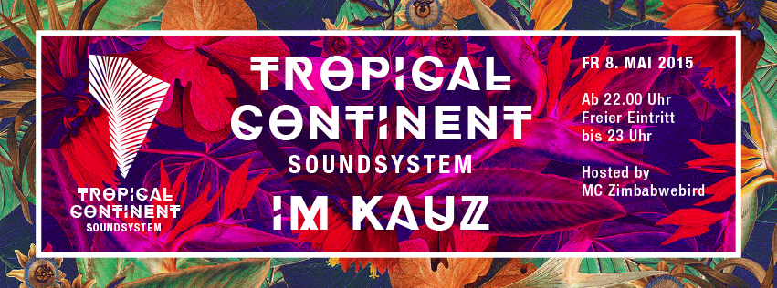 TROPICAL CONTINENT Soundsystem @ Kauz Club, Zurich - 8 May 2015 on 10 PM //